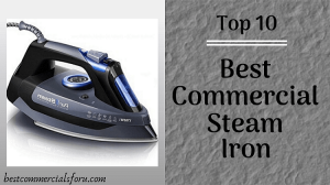 Best Commercial Steam Iron 2021 – Wrinkle-free!! Hassle-free!!